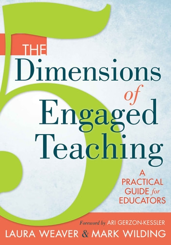 The 5 Dimensions of Engaged Teaching - A Practical Guide for Educators ebook by Laura Weaver,Mark Wilding