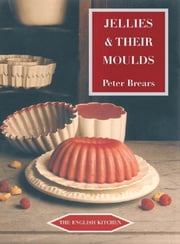 Jellies and Their Moulds ebook by Peter Brears