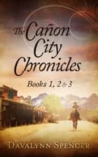 The Cañon City Chronicles: Books 1, 2 & 3 ebook by Davalynn Spencer