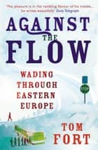 Against the Flow ebook by Tom Fort