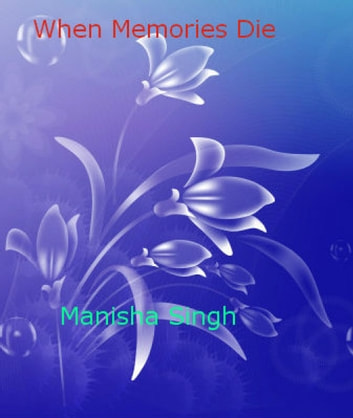 When Memories Dies ebook by Manisha Singh X