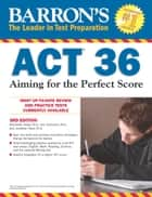 ACT 36 - Aiming for the Perfect Score ebook by Ann Summers, M.A., Alexander Spare,...