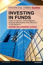 Financial Times Guide to Investing in Funds ebook by Jerome De Lavenere Lussan