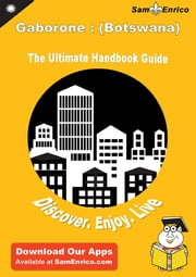 Ultimate Handbook Guide to Gaborone : (Botswana) Travel Guide - Ultimate Handbook Guide to Gaborone : (Botswana) Travel Guide ebook by Abel Patterson