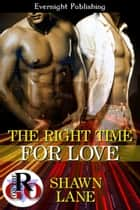 The Right Time for Love ebook by Shawn Lane