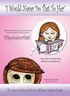 I Would Never Do That To Her - Flippinstories ebook by Anita B. Leeve