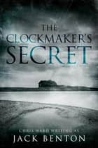 The Clockmaker's Secret ebook by Jack Benton