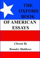 The Oxford Book of American Essays [Annotated] ebook by Brander Matthews