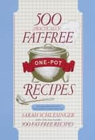 500 (Practically) Fat-Free One-Pot Recipes - A Cookbook ebook by