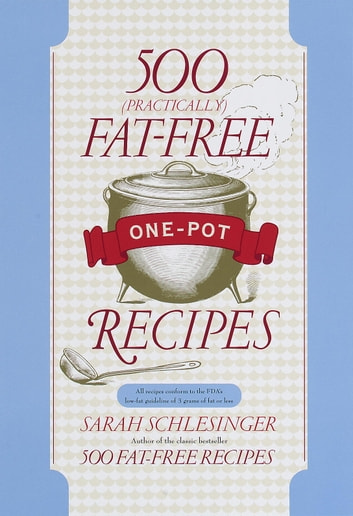 500 (Practically) Fat-Free One-Pot Recipes - A Cookbook ebook by Sarah Schlesinger