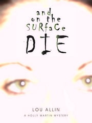And on the Surface Die - A Holly Martin Mystery ebook by Lou Allin