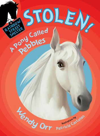 STOLEN! A Pony Called Pebbles ebook by Wendy Orr