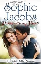 Dance into My Heart - A Harbor Falls Romance, #2 ebook by Sophie Jacobs, Maddie James