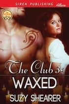 The Club 3: Waxed ebook by Suzy Shearer