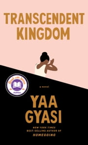 Transcendent Kingdom - A novel ebook by Yaa Gyasi