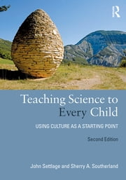 Teaching Science to Every Child - Using Culture as a Starting Point ebook by John Settlage,Sherry Southerland
