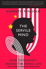 The Servile Mind - How Democracy Erodes the Moral Life ebook by Kenneth Minogue