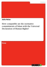 How compatible are the normative commitments of Islam with the Universal Declaration of Human Rights? ebook by Julia Heise