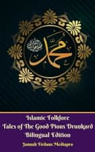 Islamic Folklore Tales of The Good Pious Drunkard Bilingual Edition eBook by Jannah Firdaus Mediapro