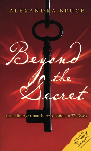 Beyond The Secret - The Definitive Unauthorized Guide to The Secret ebook by Alexandra Bruce