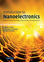 Introduction to Nanoelectronics - Science, Nanotechnology, Engineering, and Applications ebook by Vladimir V. Mitin,Viatcheslav A. Kochelap,Michael A. Stroscio