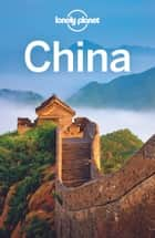 Lonely Planet China ebook by Lonely Planet,Damian Harper,Piera Chen,Min Dai,David Eimer,Tienlon Ho,Robert Kelly,Shawn Low,Emily Matchar,Daniel McCrohan
