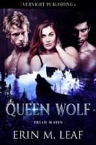 Queen Wolf ebook by Erin M. Leaf