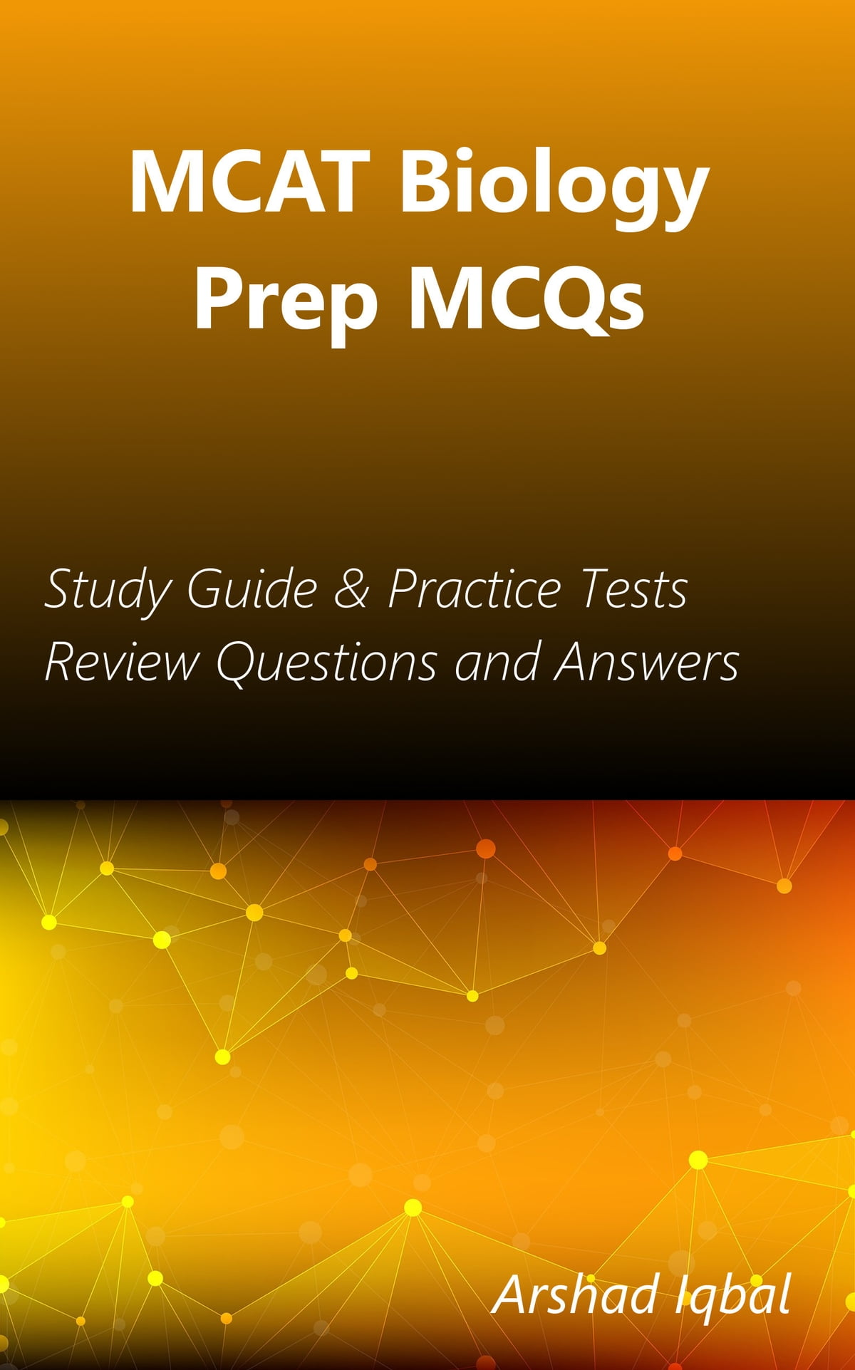 MCAT Biology Prep MCQs: Study Guide & Practice Tests Review Questions and  Answers eBook by Arshad Iqbal - 9781311316622 | Rakuten Kobo