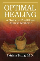 Optimal Healing - A Guide to Traditional Chinese Medicine ebook by Patricia Tsang, MD