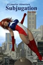Lone Star: Subjugation ebook by Don Ship