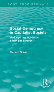 Social Democracy in Capitalist Society - Working-Class Politics in Britain and Sweden ebook by Richard Scase