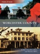 Worcester County ebook by Robin Chandler-Miles,Norma Miles