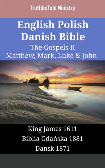 English Polish Danish Bible - The Gospels II - Matthew, Mark, Luke & John - King James 1611 - Biblia Gdańska 1881 - Dansk 1871 ebook by TruthBeTold Ministry