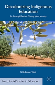 Decolonizing Indigenous Education - An Amazigh/Berber Ethnographic Journey ebook by S. Taieb
