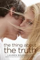 The Thing About the Truth ebook by Lauren Barnholdt