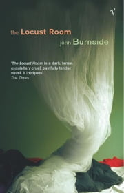 The Locust Room ebook by John Burnside