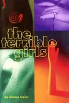 The Terrible Girls ebook by Rebecca Brown