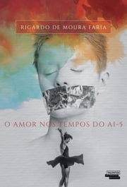 O Amor nos Tempos do AI-5 ebook by Ricardo de Moura Faria