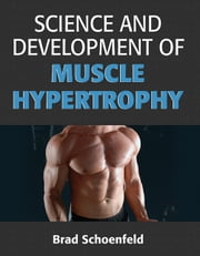 Science and Development of Muscle Hypertrophy ebook by Brad Schoenfeld