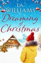 Dreaming of Christmas - An enthralling feel-good romance in the high Alps ebook by T.A. Williams