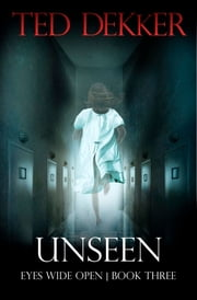 Unseen (Eyes Wide Open, Book 3) ebook by Ted Dekker