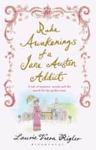 Rude Awakenings of a Jane Austen Addict ebook by Laurie Viera Rigler