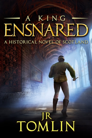 A King Ensnared - A Historical Novel of Scotland ebook by J R Tomlin