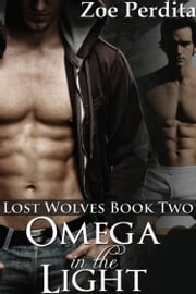 Omega in the Light (Lost Wolves Book Two) ebook by Zoe Perdita