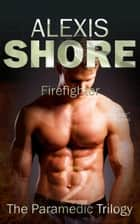 Firefighter - The Paramedic Trilogy, #2 ebook by Alexis Shore