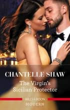 The Virgin's Sicilian Protector ebook by Chantelle Shaw
