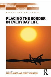 Placing the Border in Everyday Life ebook by Reece Jones,Corey Johnson