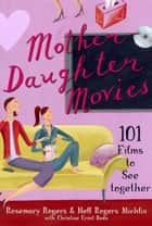 Mother-Daughter Movies - 101 Films to See Together ekitaplar by Rosemary Rogers, Nell Rogers Michlin, Christine Ernst Bode