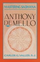 Mastering Sadhana - On Retreat With Anthony De Mello 電子書籍 by Carlos G. Valles