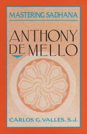 Mastering Sadhana - On Retreat With Anthony De Mello ebook by Carlos G. Valles